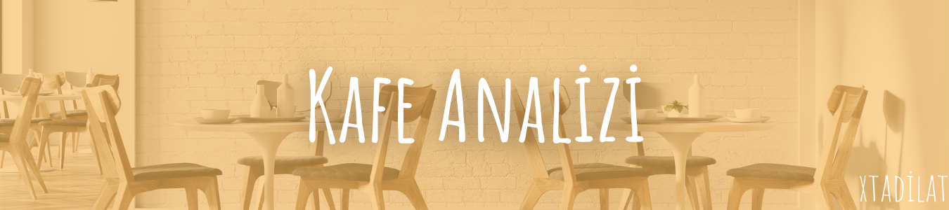 Kafe Analizi - Xtadilat